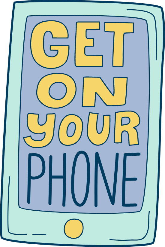 Get on Your Phone