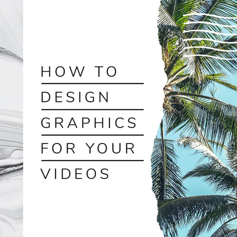 how to design graphics to put in your videos