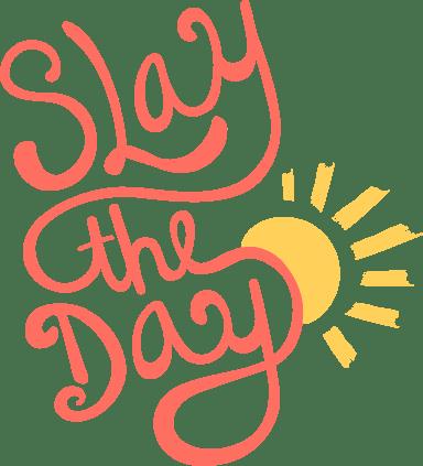 Slay the Day Sun